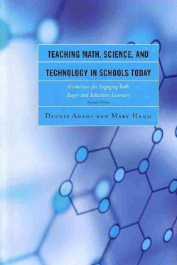 Teaching Math, Science, and Technology in Schools Today: Guidelines for Engaging Both Eager and Reluctant Learners (Hardcover)