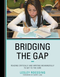 Bridging the Gap: Reading Critically and Writing Meaningfully to Get to the Core (Hardcover)