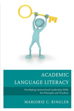 Academic Language Literacy: Developing Instructional Leadership Skills for Principals and Teachers (Paperback)