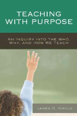 Teaching With Purpose: An Inquiry into the Who, Why, and How We Teach (Paperback)