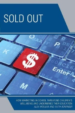 Sold Out: How Marketing in School Threatens Children's Well-being and Undermines Their Education (Paperback)