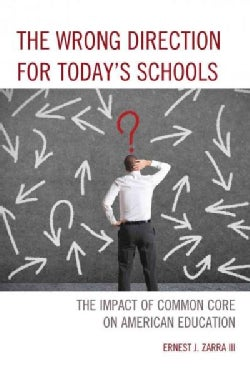The Wrong Direction for Today's Schools: The Impact of Common Core on American Education (Hardcover)
