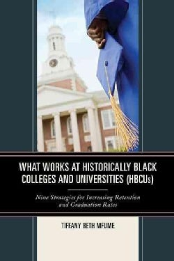 What Works at Historically Black Colleges and Universities (HBCUs): Nine Strategies for Increasing Retention and ... (Hardcover)