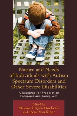 Nature and Needs of Individuals With Autism Spectrum Disorders and Other Severe Disabilities: A Resource for Prep... (Paperback)