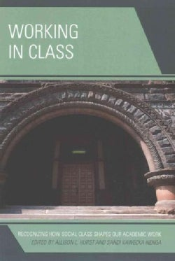 Working in Class: Recognizing How Social Class Shapes Our Academic Work (Paperback)