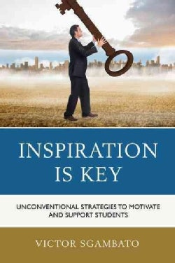Inspiration Is Key: Unconventional Strategies to Motivate and Support Students (Paperback)