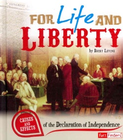 For Life and Liberty: Causes and Effects of the Declaration of Independence (Hardcover)