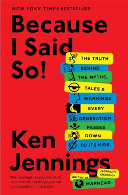 Because I Said So!: The Truth Behind the Myths, Tales, and Warnings Every Generation Passes Down to Its Kids (Paperback)