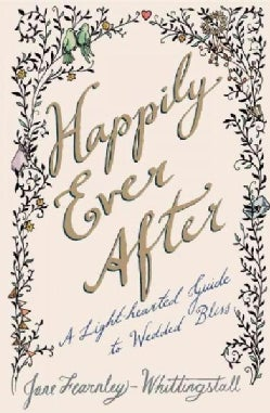 Happily Ever After: A Light-Hearted Guide to Wedded Bliss (Paperback)