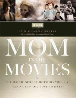 Mom in the Movies: The Iconic Screen Mothers You Love (And a Few You Love to Hate) (Hardcover)