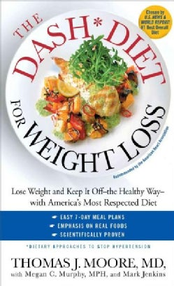 The Dash Diet for Weight Loss: Lose Weight and Keep It Off - the Healthy Way - with America's Most Respected Diet (Paperback)