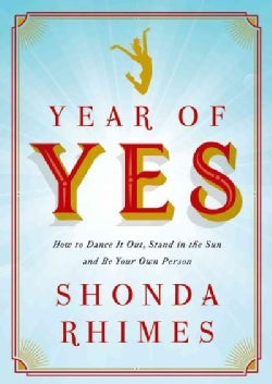 Year of Yes: How to Dance It Out, Stand In the Sun and Be Your Own Person (Hardcover)