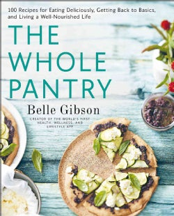 The Whole Pantry: 100 Recipes for Eating Deliciously, Getting Back to Basics, and Living a Well-nourished Life (Paperback)