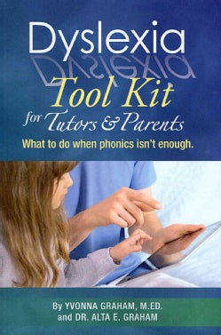 Dyslexia Tool Kit for Tutors & Parents: What to Do When Phonics Isn't Enough (Paperback)