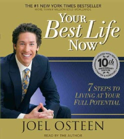 Your Best Life Now: 7 Steps to Living at Your Full Potential: 10th Anniversary Edition (CD-Audio)