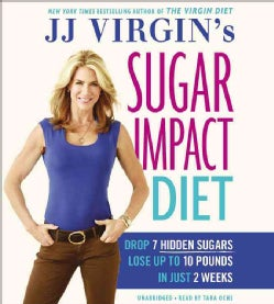 JJ Virgin's Sugar Impact Diet: Drop 7 Hidden Sugars, Lose Up to 10 Pounds in Just 2 Weeks; Library Edition