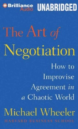 The Art of Negotiation: How to Improvise Agreement in a Chaotic World, Library Edition (CD-Audio)