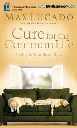 Cure for the Common Life: Living in Your Sweet Spot: Library Edition (CD-Audio)