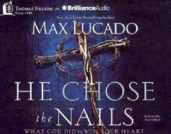 He Chose the Nails: What God Did to Win Your Heart (CD-Audio)