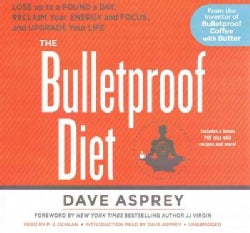 The Bulletproof Diet: Lose Up to a Pound a Day, Reclaim Energy and Focus, Upgrade Your Life; Library Edition