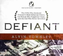 Defiant: The POWs Who Endured Vietnam's Most Infamous Prison, the Women Who Fought for Them, and the One Who Never Returned; ...
