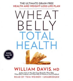 Wheat Belly Total Health: The Ultimate Grain-Free Health and Weight-Loss Life Plan: Includes PDF Disc