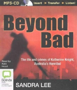 Beyond Bad: The Life and Crimes of Katherine Knight, Australia's Hannibal (CD-Audio)