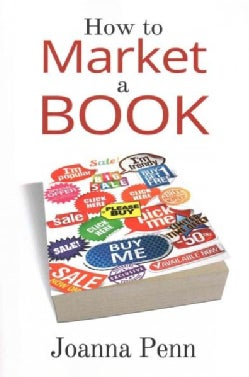 How to Market a Book: For Authors by an Author (Paperback)