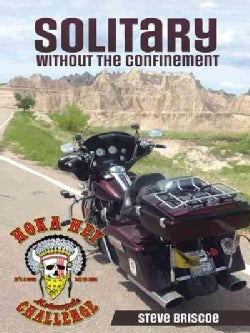 Solitary: Without the Confinement, a Riders Life-changing Experience During the 2013 Hoka Hey Motorcycle Challenge (Paperback)