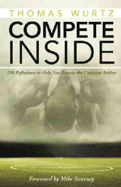 Compete Inside: 100 Reflections to Help You Become the Complete Athlete (Hardcover)