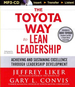 The Toyota Way to Lean Leadership: Achieving and Sustaining Excellence Through Leadership Development (CD-Audio)