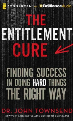 Entitlement Cure: Finding Success in a Culture of Entitlement (CD-Audio)