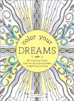 Color Your Dreams: 100 Inspiring Words, Captivating Coloring Pages, and Uplifting Activities (Paperback)