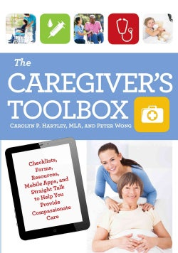 The Caregiver's Toolbox: Checklists, Forms, Resources, Mobile Apps, and Straight Talk to Help You Provide Compass... (Paperback)