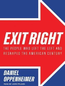 Exit Right: The People Who Left the Left and Reshaped the American Century (CD-Audio)