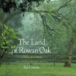 The Land of Rowan Oak: An Exploration of Faulkner's Natural World (Hardcover)