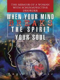 When Your Mind Breaks the Spirit of Your Soul: The Memoir of a Woman With Schizoaffective Disorder (Paperback)