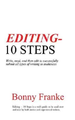 Editing - 10 Steps: Write, Read, and Then Edit to Successfully Submit All Types of Writing to Audiences (Paperback)