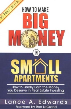 How to Make Big Money in Small Apartments: How to Finally Earn the Money You Deserve in Real Estate Investing (Paperback)