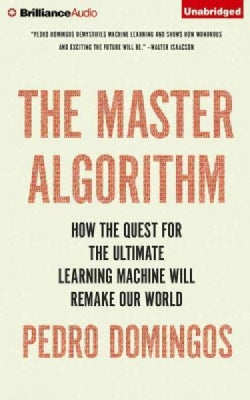 The Master Algorithm: How the Quest for the Ultimate Learning Machine Will Remake Our World (CD-Audio)