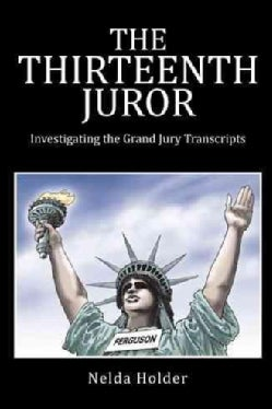 The Thirteenth Juror: Investigating the Grand Jury Transcripts (Hardcover)