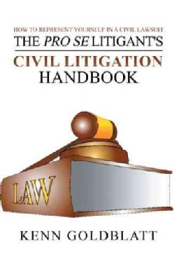 The Pro Se Litigant's Civil Litigation Handbook: How to Represent Yourself in a Civil Lawsuit (Hardcover)