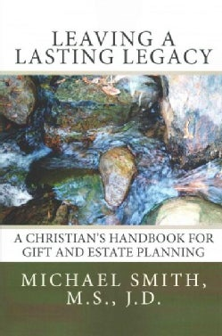 Leaving a Lasting Legacy: A Christian's Handbook for Gift and Estate Planning (Paperback)