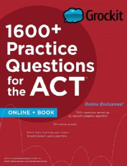 Grockit 1600+ Practice Questions for the ACT: Book and Website