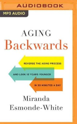 Aging Backwards: Reverse the Aging Process and Look 10 Years Younger in 30 Minutes a Day (CD-Audio)