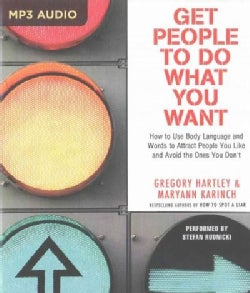 Get People to Do What You Want: How to Use Body Language and Words to Attract People You Like (CD-Audio)