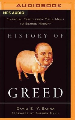 History of Greed: Financial Fraud from Tulip Mania to Bernie Madoff (CD-Audio)