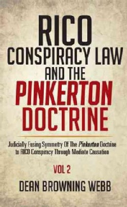 Rico Conspiracy Law and the Pinkerton Doctrine: Judicially Fusing Symmetry of the Pinkerton Doctrine to Rico Cons... (Paperback)