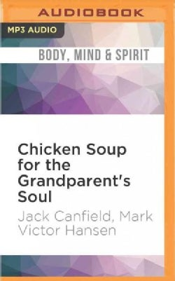Chicken Soup for the Grandparent's Soul: Stories to Open the Hearts and Rekindle the Spirits of Grandparents (CD-Audio)