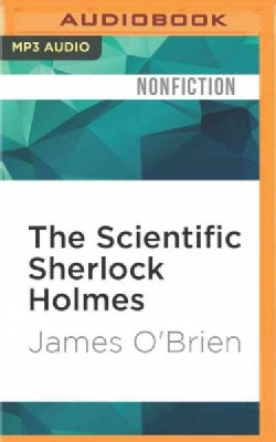 The Scientific Sherlock Holmes: Cracking the Case With Science and Forensics (CD-Audio)